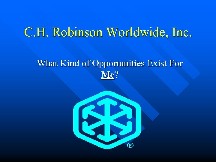 C. H. Robinson Worldwide, Inc. What Kind of Opportunities Exist For Me?