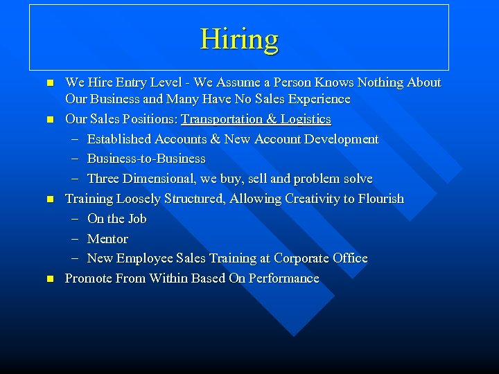 Hiring n n We Hire Entry Level - We Assume a Person Knows Nothing