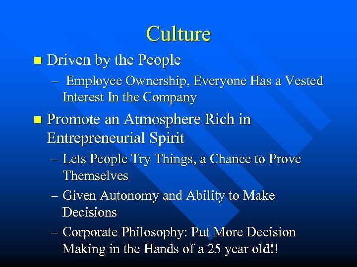 Culture n Driven by the People – Employee Ownership, Everyone Has a Vested Interest