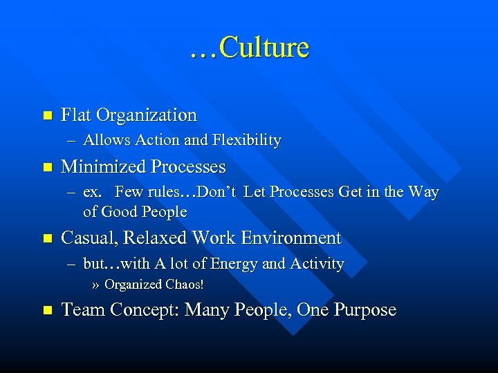 …Culture n Flat Organization – Allows Action and Flexibility n Minimized Processes – ex.