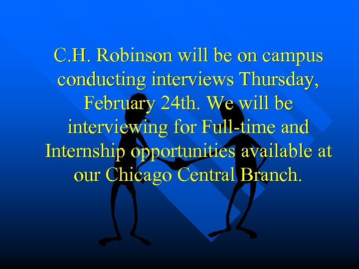 C. H. Robinson will be on campus conducting interviews Thursday, February 24 th. We