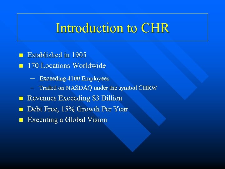 Introduction to CHR n n Established in 1905 170 Locations Worldwide – Exceeding 4100