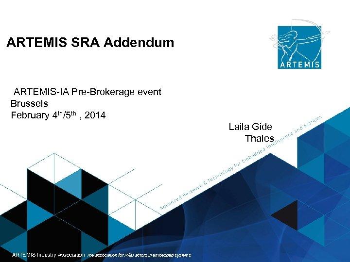 ARTEMIS SRA Addendum ARTEMIS-IA Pre-Brokerage event Brussels February 4 th/5 th , 2014 Laila