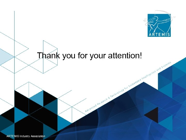 Thank you for your attention! ARTEMIS - Helsinki 03. 10. 2013 ARTEMIS Industry Association