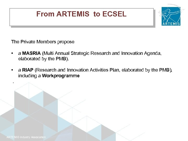 From ARTEMIS to ECSEL The Private Members propose • a MASRIA (Multi Annual Strategic