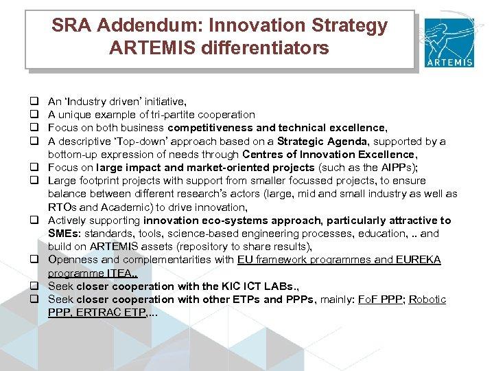SRA Addendum: Innovation Strategy ARTEMIS differentiators q q q q q An 'Industry driven'