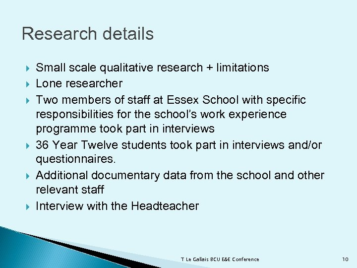 Research details Small scale qualitative research + limitations Lone researcher Two members of staff