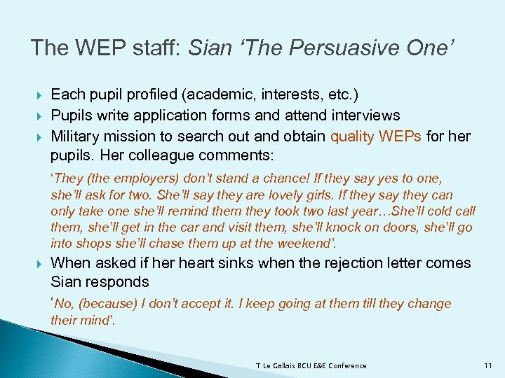 The WEP staff: Sian 'The Persuasive One' Each pupil profiled (academic, interests, etc. )