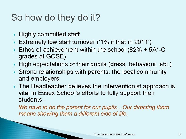 So how do they do it? Highly committed staff Extremely low staff turnover ('
