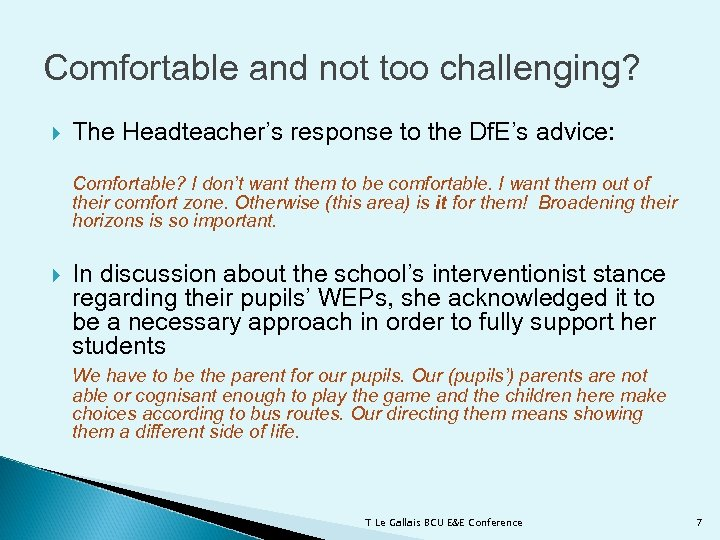 Comfortable and not too challenging? The Headteacher's response to the Df. E's advice: Comfortable?