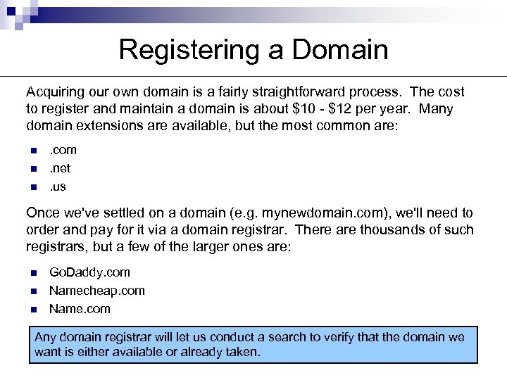 Registering a Domain Acquiring our own domain is a fairly straightforward process. The cost