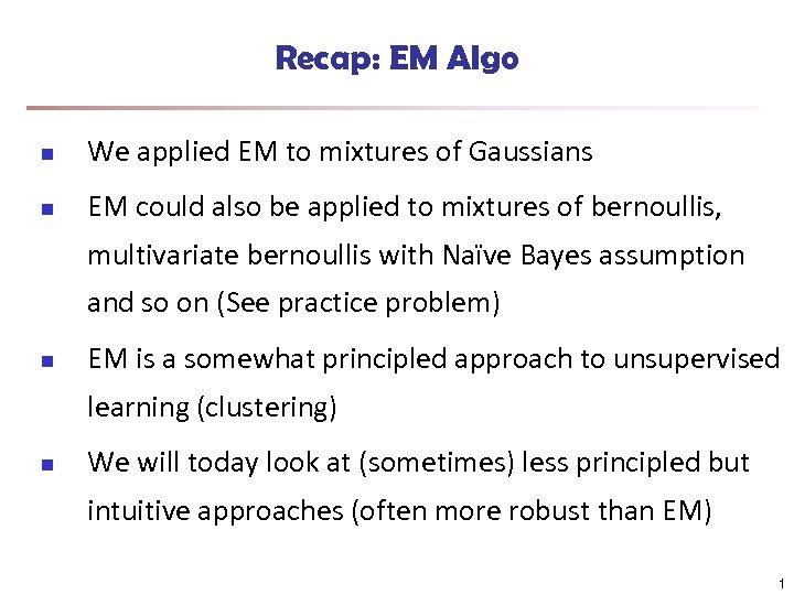 Recap: EM Algo n We applied EM to mixtures of Gaussians n EM could