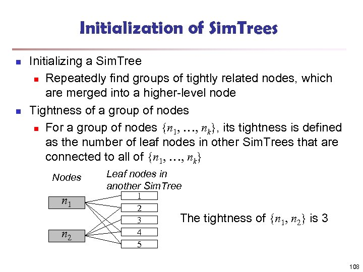 Initialization of Sim. Trees n n Initializing a Sim. Tree n Repeatedly find groups