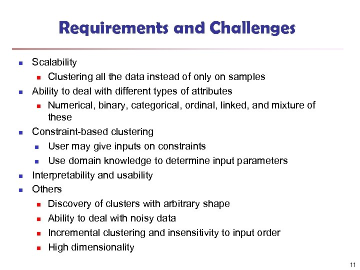 Requirements and Challenges n n n Scalability n Clustering all the data instead of
