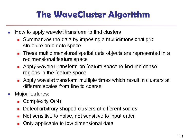 The Wave. Cluster Algorithm n n How to apply wavelet transform to find clusters