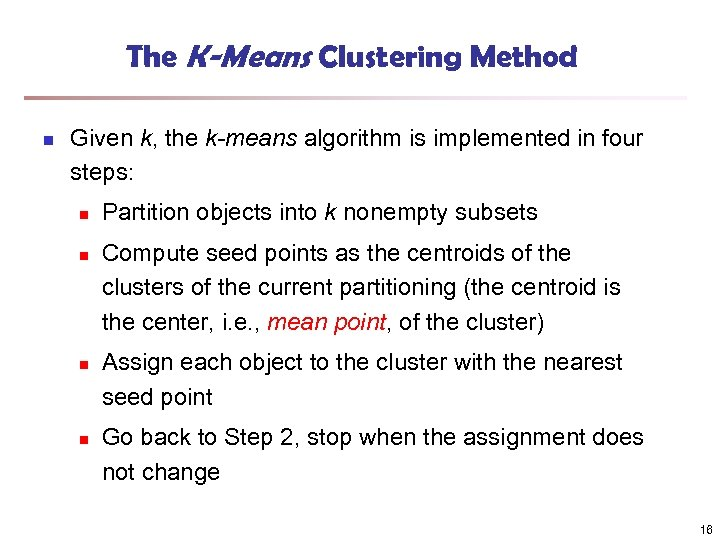 The K-Means Clustering Method n Given k, the k-means algorithm is implemented in four