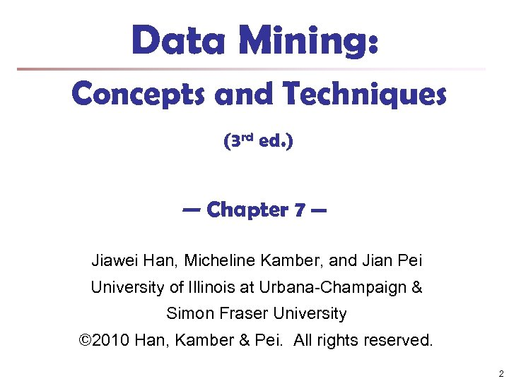 Data Mining: Concepts and Techniques (3 rd ed. ) — Chapter 7 — Jiawei