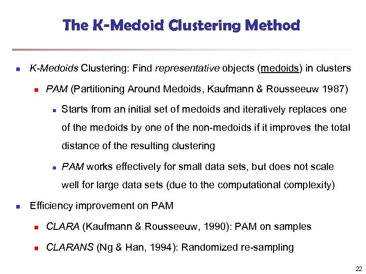 The K-Medoid Clustering Method n K-Medoids Clustering: Find representative objects (medoids) in clusters n