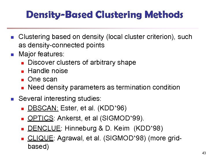 Density-Based Clustering Methods n n n Clustering based on density (local cluster criterion), such