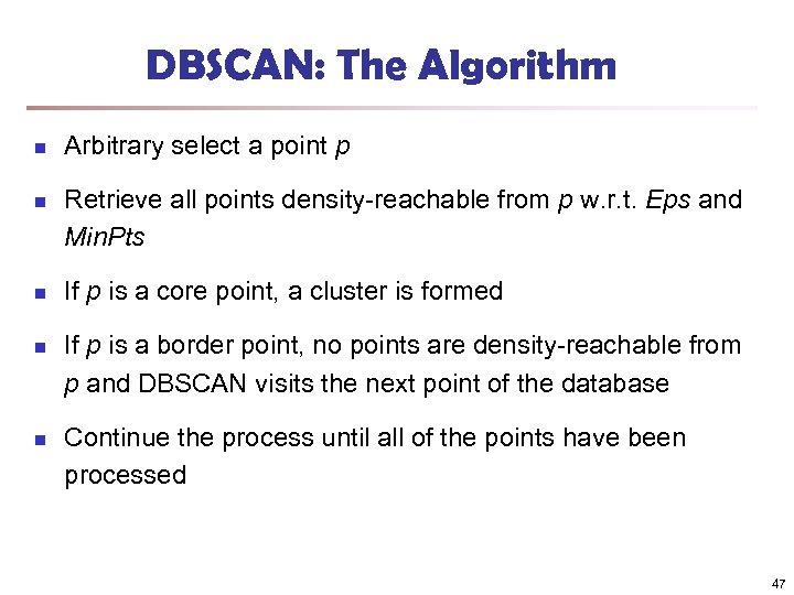 DBSCAN: The Algorithm n n n Arbitrary select a point p Retrieve all points