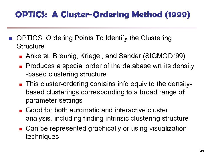 OPTICS: A Cluster-Ordering Method (1999) n OPTICS: Ordering Points To Identify the Clustering Structure