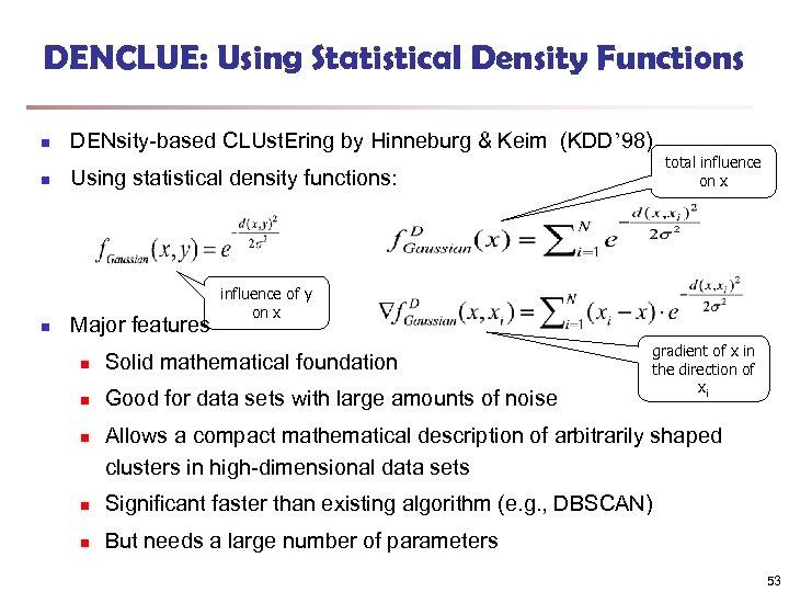 DENCLUE: Using Statistical Density Functions n n n DENsity-based CLUst. Ering by Hinneburg &