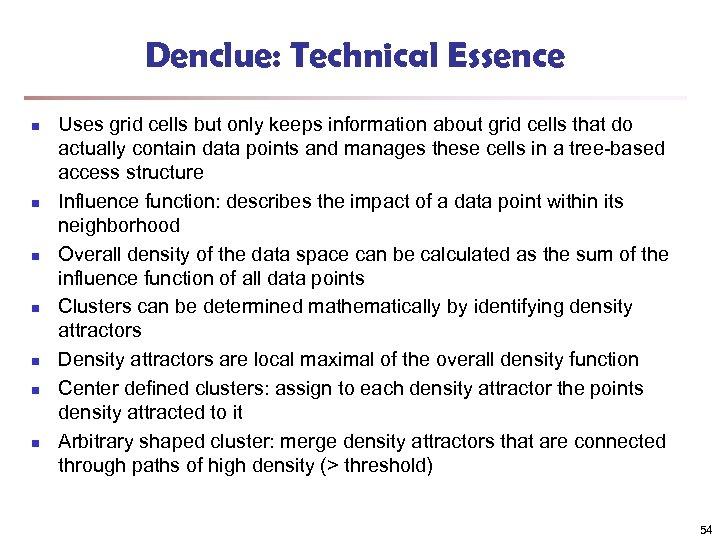 Denclue: Technical Essence n n n n Uses grid cells but only keeps information
