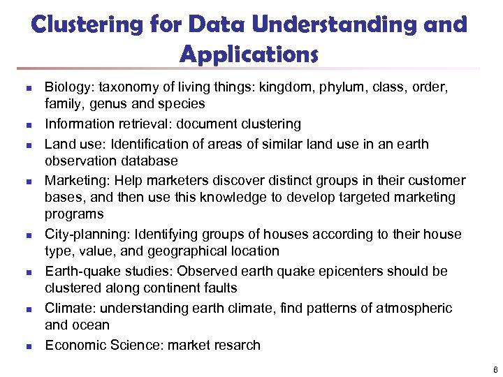 Clustering for Data Understanding and Applications n n n n Biology: taxonomy of living
