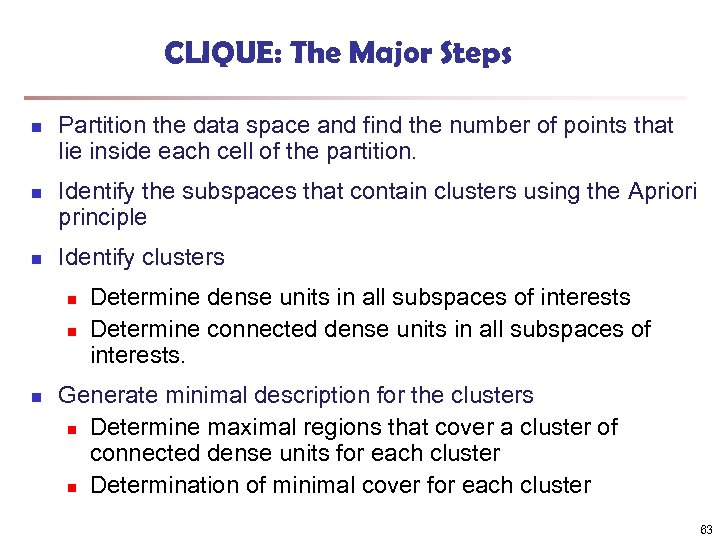 CLIQUE: The Major Steps n n n Partition the data space and find the