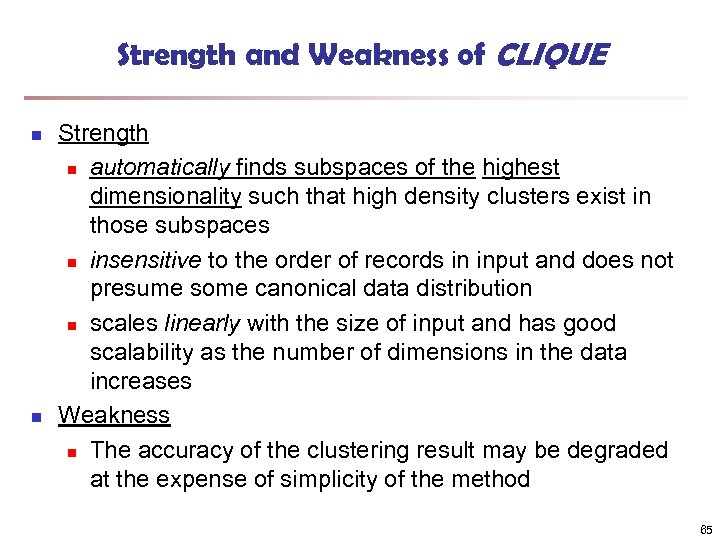 Strength and Weakness of CLIQUE n n Strength n automatically finds subspaces of the