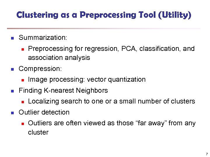 Clustering as a Preprocessing Tool (Utility) n Summarization: n n Compression: n n Image