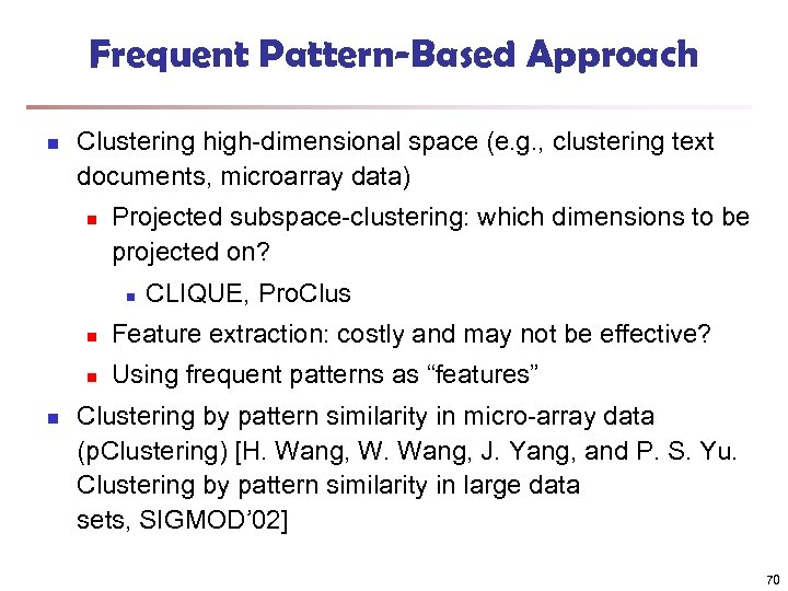 Frequent Pattern-Based Approach n Clustering high-dimensional space (e. g. , clustering text documents, microarray