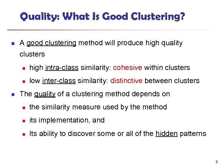 Quality: What Is Good Clustering? n A good clustering method will produce high quality