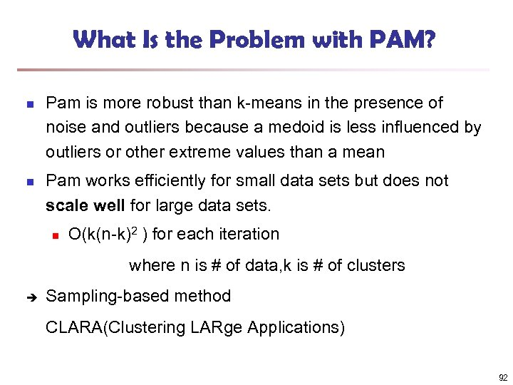 What Is the Problem with PAM? n n Pam is more robust than k-means