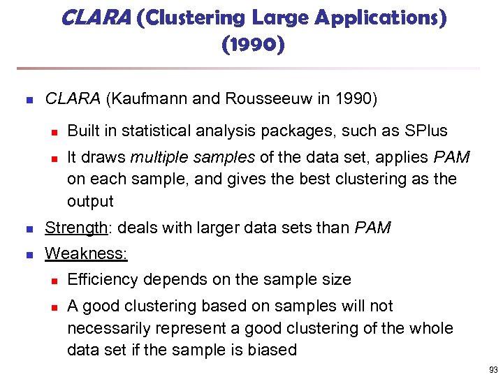 CLARA (Clustering Large Applications) (1990) n CLARA (Kaufmann and Rousseeuw in 1990) n n