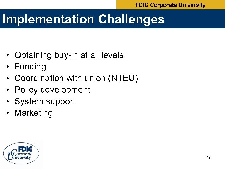 FDIC Corporate University Implementation Challenges • • • Obtaining buy-in at all levels Funding