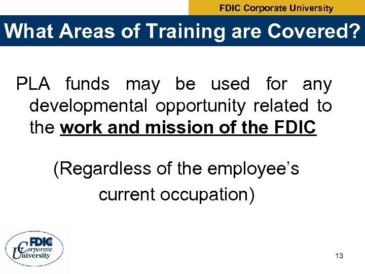 FDIC Corporate University What Areas of Training are Covered? PLA funds may be used