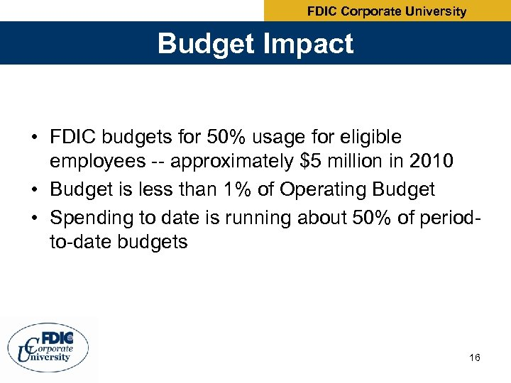 FDIC Corporate University Budget Impact • FDIC budgets for 50% usage for eligible employees