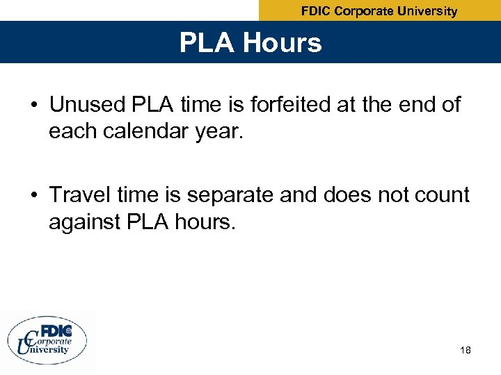 FDIC Corporate University PLA Hours • Unused PLA time is forfeited at the end