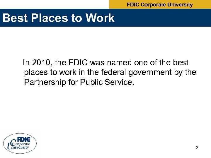 FDIC Corporate University Best Places to Work In 2010, the FDIC was named one