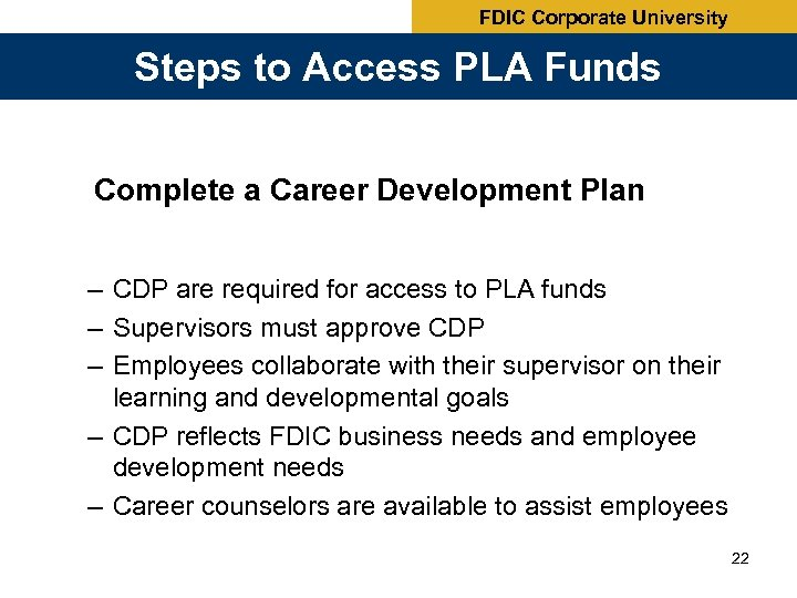 FDIC Corporate University Steps to Access PLA Funds Complete a Career Development Plan –
