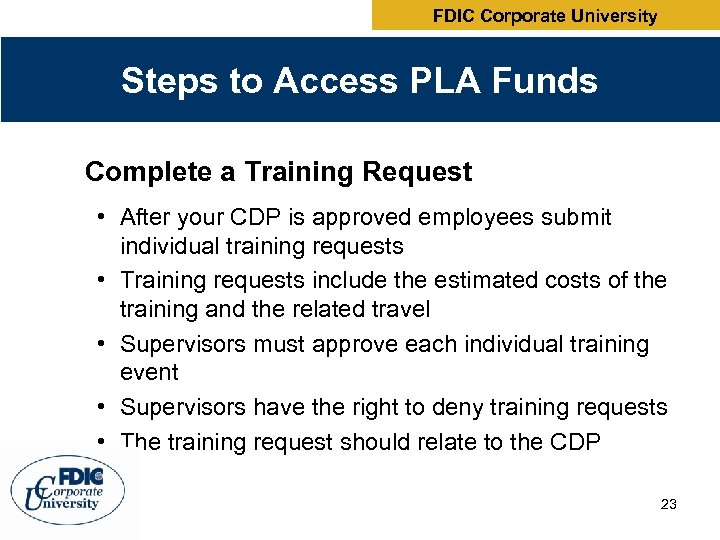 FDIC Corporate University Steps to Access PLA Funds Complete a Training Request • After