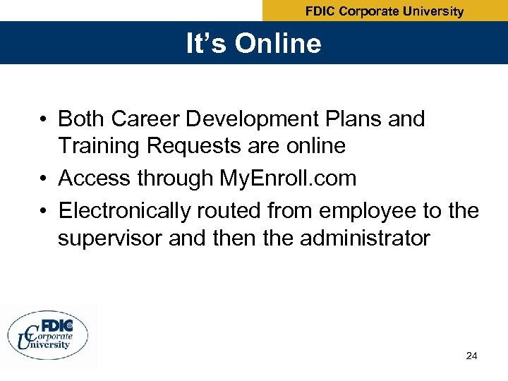 FDIC Corporate University It's Online • Both Career Development Plans and Training Requests are