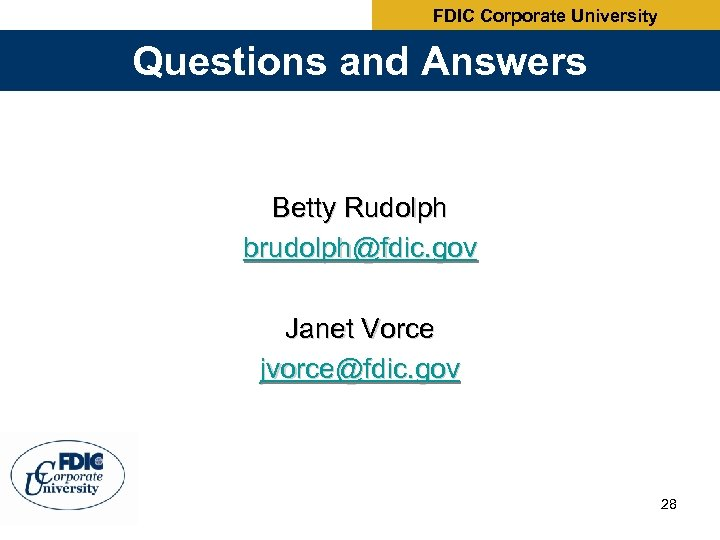 FDIC Corporate University Questions and Answers Betty Rudolph brudolph@fdic. gov Janet Vorce jvorce@fdic. gov