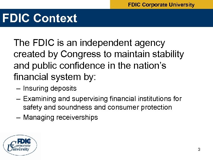 FDIC Corporate University FDIC Context The FDIC is an independent agency created by Congress