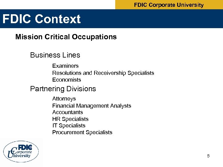 FDIC Corporate University FDIC Context Mission Critical Occupations Business Lines Examiners Resolutions and Receivership