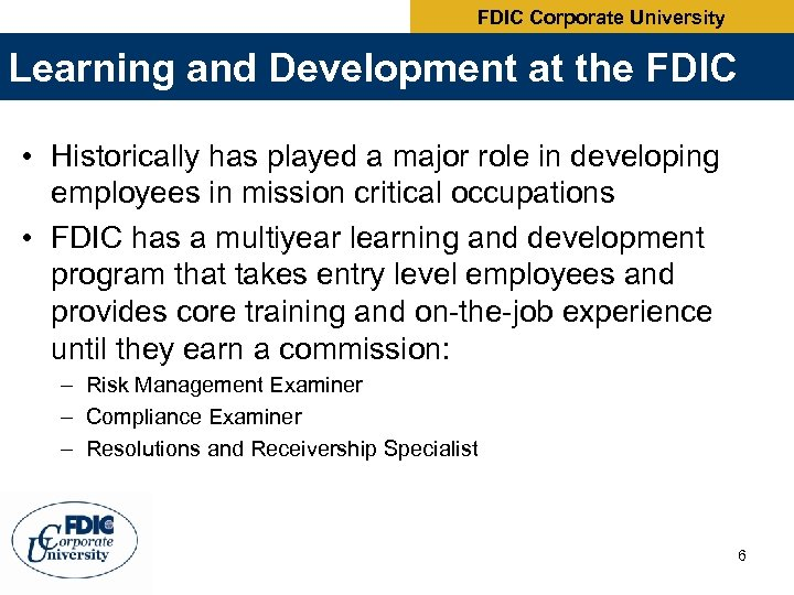 FDIC Corporate University Learning and Development at the FDIC • Historically has played a
