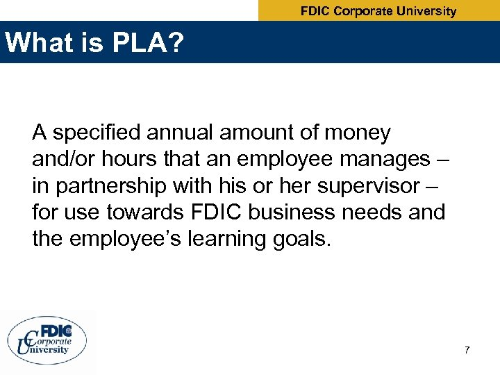 FDIC Corporate University What is PLA? A specified annual amount of money and/or hours