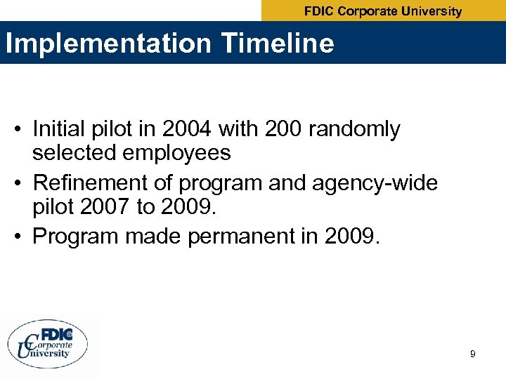 FDIC Corporate University Implementation Timeline • Initial pilot in 2004 with 200 randomly selected