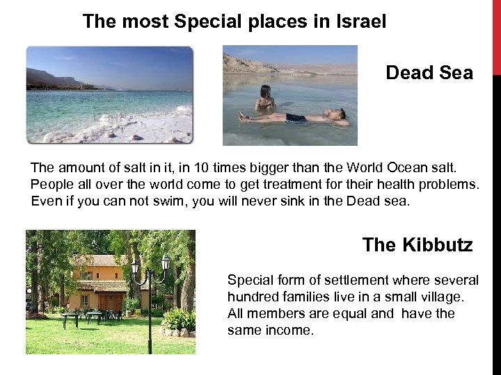 The most Special places in Israel Dead Sea The amount of salt in it,